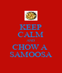 KEEP CALM AND CHOW A  SAMOOSA - Personalised Poster A4 size
