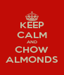 KEEP CALM AND CHOW ALMONDS - Personalised Poster A4 size