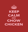 KEEP CALM AND CHOW CHICKEN - Personalised Poster A4 size