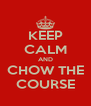 KEEP CALM AND CHOW THE COURSE - Personalised Poster A4 size