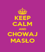 KEEP CALM AND CHOWAJ MASŁO - Personalised Poster A4 size