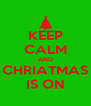KEEP CALM AND CHRIATMAS IS ON - Personalised Poster A4 size