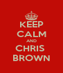 KEEP CALM AND CHRIS  BROWN - Personalised Poster A4 size