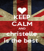 KEEP CALM AND christelle is the best  - Personalised Poster A4 size