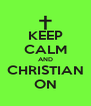 KEEP CALM AND CHRISTIAN ON - Personalised Poster A4 size