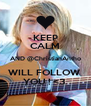 KEEP CALM AND @ChristianAntho WILL FOLLOW  YOU ! <3  - Personalised Poster A4 size