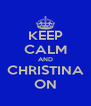 KEEP CALM AND CHRISTINA ON - Personalised Poster A4 size