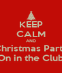 KEEP CALM AND Christmas Party On in the Club - Personalised Poster A4 size