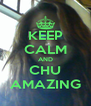 KEEP CALM AND CHU AMAZING - Personalised Poster A4 size