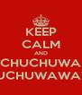 KEEP CALM AND CHUCHUWA CHUCHUWAWAWA - Personalised Poster A4 size