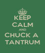 KEEP CALM AND CHUCK A  TANTRUM - Personalised Poster A4 size