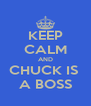 KEEP CALM AND CHUCK IS  A BOSS - Personalised Poster A4 size