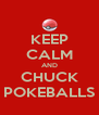 KEEP CALM AND CHUCK POKEBALLS - Personalised Poster A4 size