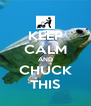 KEEP CALM AND CHUCK THIS - Personalised Poster A4 size