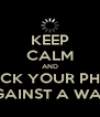 KEEP CALM AND CHUCK YOUR PHONE AGAINST A WALL - Personalised Poster A4 size