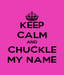 KEEP CALM AND CHUCKLE MY NAME - Personalised Poster A4 size