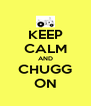 KEEP CALM AND CHUGG ON - Personalised Poster A4 size