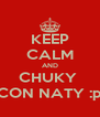 KEEP CALM AND CHUKY  CON NATY :p - Personalised Poster A4 size