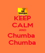 KEEP CALM AND Chumba  Chumba - Personalised Poster A4 size