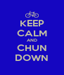 KEEP CALM AND CHUN DOWN - Personalised Poster A4 size
