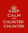 KEEP CALM AND CHUNTER  CHUNTER - Personalised Poster A4 size