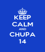 KEEP CALM AND CHUPA 14 - Personalised Poster A4 size