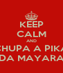 KEEP CALM AND CHUPA A PIKA DA MAYARA - Personalised Poster A4 size