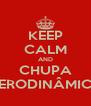 KEEP CALM AND CHUPA AERODINÂMICA - Personalised Poster A4 size