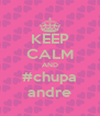KEEP CALM AND #chupa andre - Personalised Poster A4 size