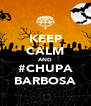 KEEP CALM AND #CHUPA BARBOSA - Personalised Poster A4 size