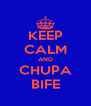 KEEP CALM AND CHUPA BIFE - Personalised Poster A4 size