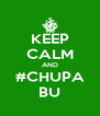 KEEP CALM AND #CHUPA BU - Personalised Poster A4 size