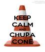KEEP CALM AND CHUPA CONE - Personalised Poster A4 size