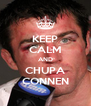 KEEP CALM AND CHUPA CONNEN - Personalised Poster A4 size