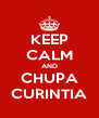 KEEP CALM AND CHUPA CURINTIA - Personalised Poster A4 size