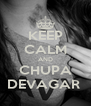 KEEP CALM AND CHUPA DEVAGAR  - Personalised Poster A4 size