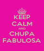KEEP CALM AND CHUPA FABULOSA - Personalised Poster A4 size