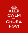 KEEP CALM AND CHUPA FGV! - Personalised Poster A4 size