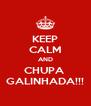 KEEP CALM AND CHUPA  GALINHADA!!! - Personalised Poster A4 size