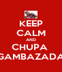 KEEP CALM AND CHUPA  GAMBAZADA - Personalised Poster A4 size