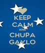 KEEP CALM AND CHUPA GAYLO - Personalised Poster A4 size