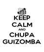 KEEP CALM AND CHUPA GUIZOMBA - Personalised Poster A4 size