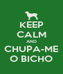 KEEP CALM AND CHUPA-ME O BICHO - Personalised Poster A4 size