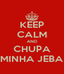 KEEP CALM AND CHUPA MINHA JEBA - Personalised Poster A4 size