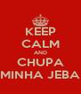 KEEP CALM AND CHUPA MINHA JEBA - Personalised Poster A4 size