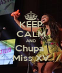 KEEP CALM AND Chupa  Miss XV - Personalised Poster A4 size