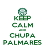 KEEP CALM AND CHUPA PALMARES - Personalised Poster A4 size