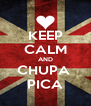 KEEP CALM AND CHUPA  PICA - Personalised Poster A4 size