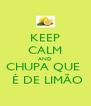 KEEP CALM AND CHUPA QUE   É DE LIMÃO - Personalised Poster A4 size