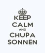 KEEP CALM AND CHUPA SONNEN - Personalised Poster A4 size
